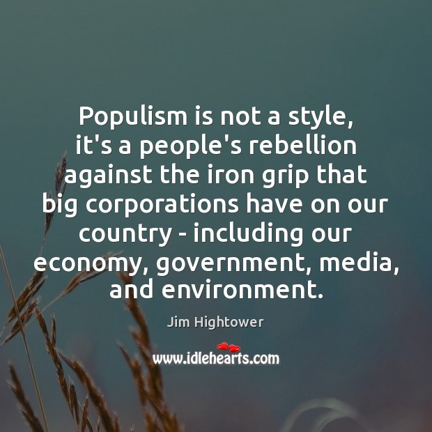 Populism is not a style, it's a people's rebellion against the iron Jim Hightower Picture Quote