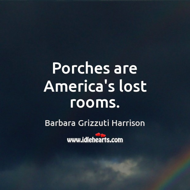 Image, Porches are America's lost rooms.
