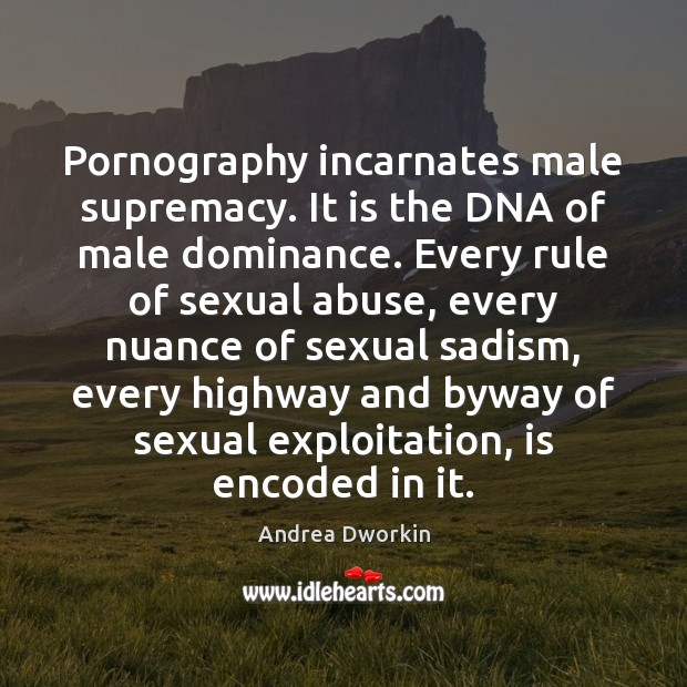 Image, Pornography incarnates male supremacy. It is the DNA of male dominance. Every