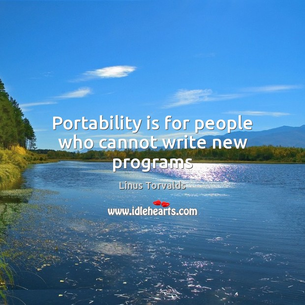 Portability is for people who cannot write new programs Image