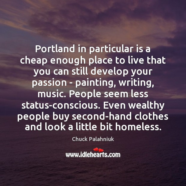 Portland in particular is a cheap enough place to live that you Image