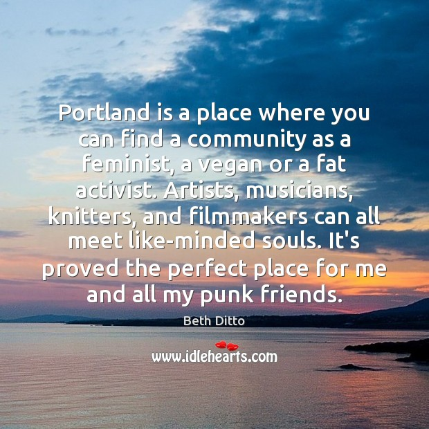 Portland is a place where you can find a community as a Beth Ditto Picture Quote