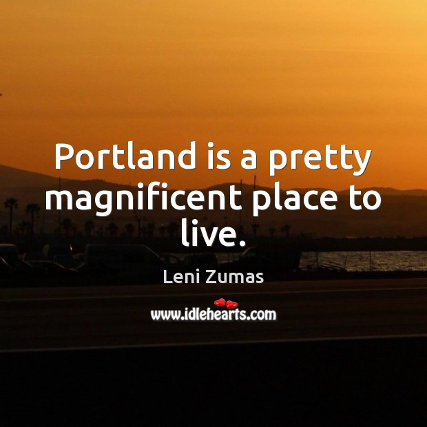 Portland is a pretty magnificent place to live. Image