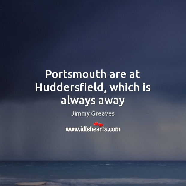 Portsmouth are at Huddersfield, which is always away Image