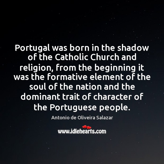 Image, Portugal was born in the shadow of the Catholic Church and religion,