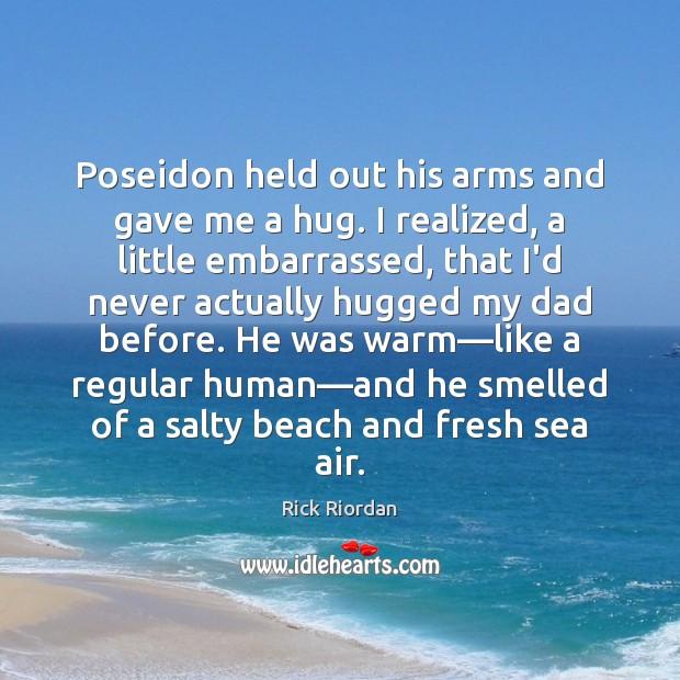 Poseidon held out his arms and gave me a hug. I realized, Image