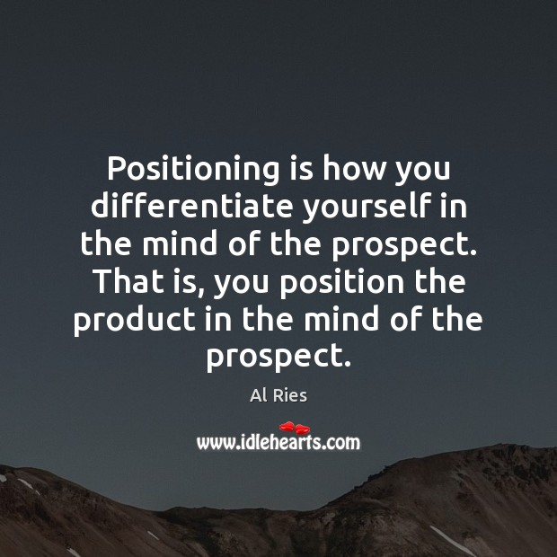 Image, Positioning is how you differentiate yourself in the mind of the prospect.