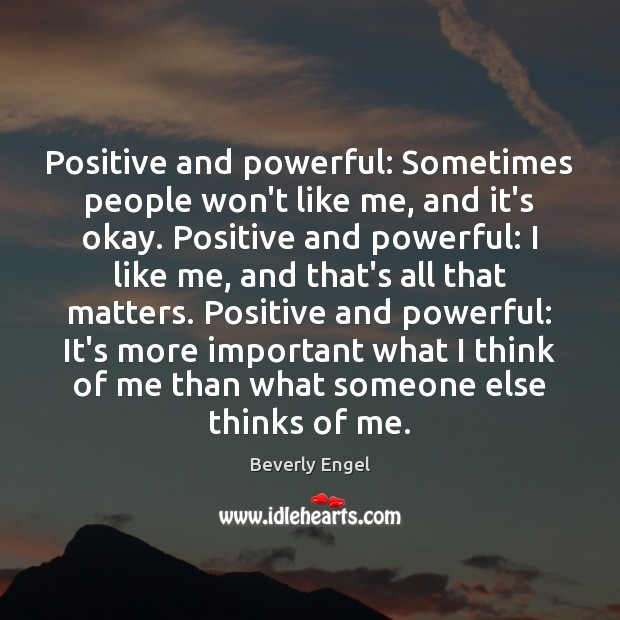 Image, Positive and powerful: Sometimes people won't like me, and it's okay. Positive