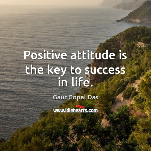 Positive attitude is the key to success in life. Life Success Quotes Image