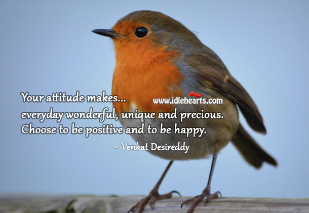 Your attitude makes your day. Venkat Desireddy Picture Quote