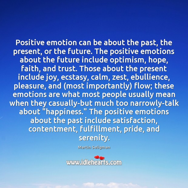 Positive emotion can be about the past, the present, or the future. Martin Seligman Picture Quote