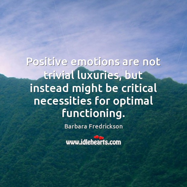 Positive emotions are not trivial luxuries, but instead might be critical necessities Image