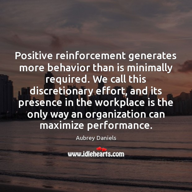 Image, Positive reinforcement generates more behavior than is minimally required. We call this