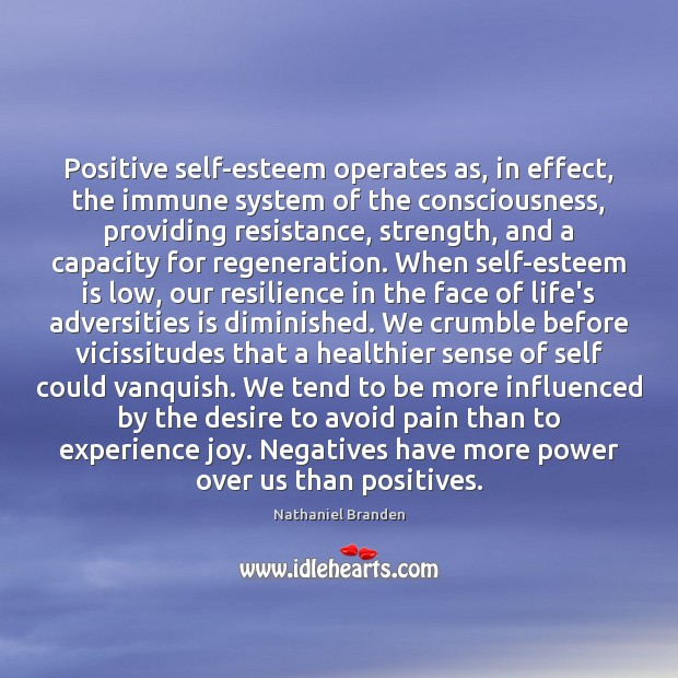 Positive self-esteem operates as, in effect, the immune system of the consciousness, Nathaniel Branden Picture Quote