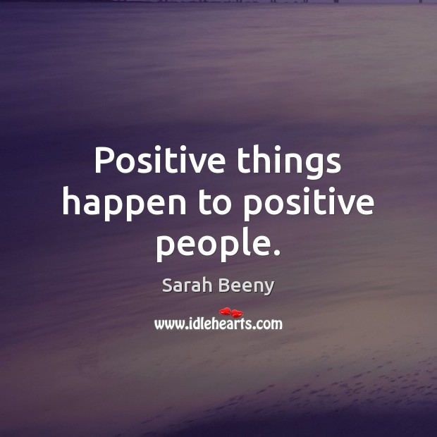 Positive things happen to positive people. Image