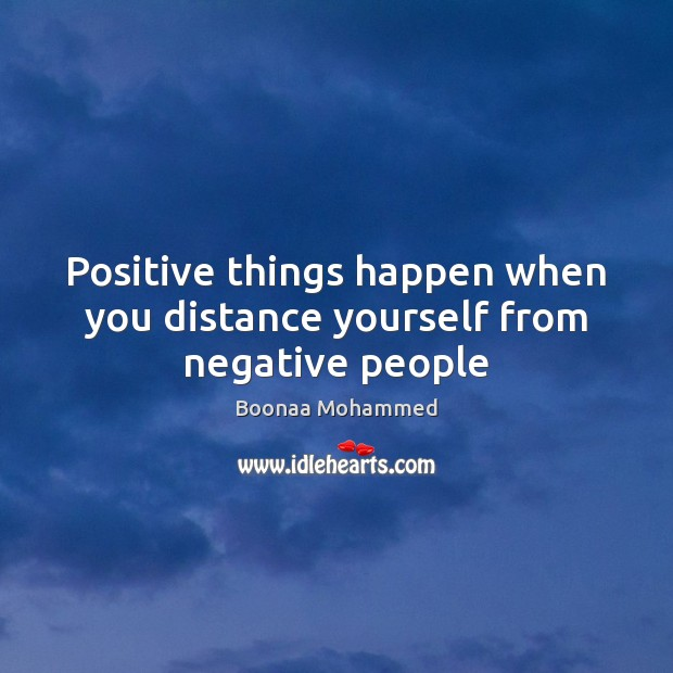 Image, Positive things happen when you distance yourself from negative people