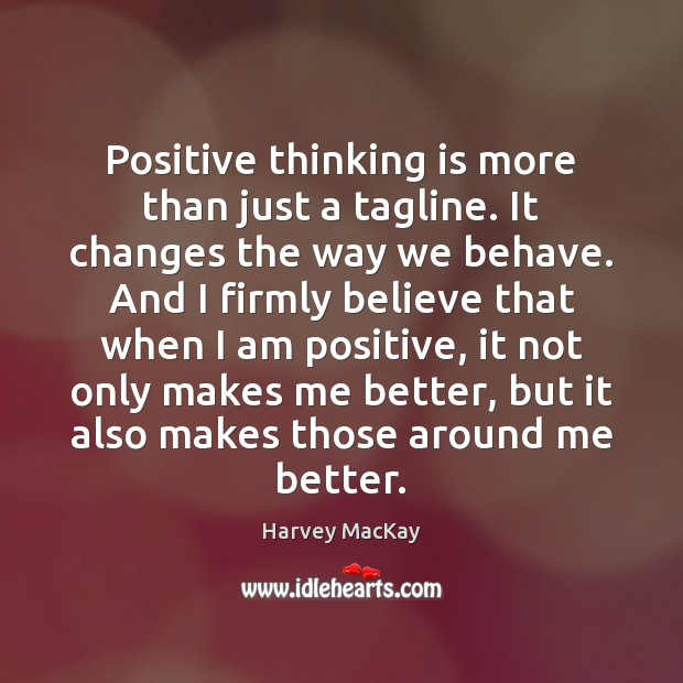 Positive thinking is more than just a tagline. It changes the way Harvey MacKay Picture Quote
