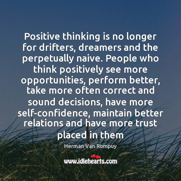 Positive thinking is no longer for drifters, dreamers and the perpetually naive. Image