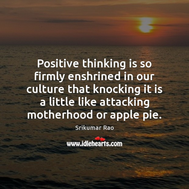 Image, Positive thinking is so firmly enshrined in our culture that knocking it