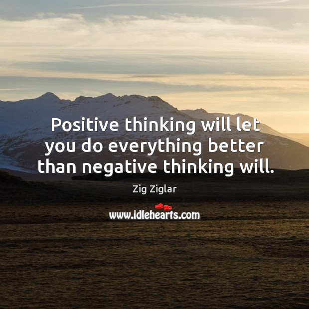 Positive thinking will let you do everything better than negative thinking will. Image