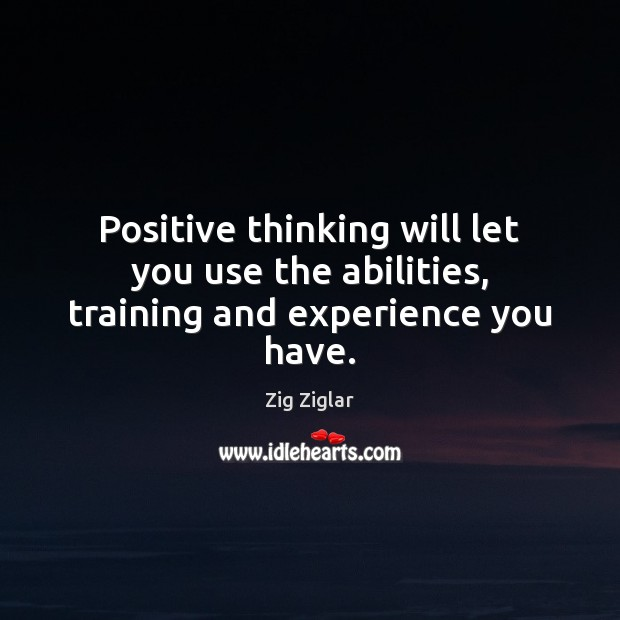 Image, Positive thinking will let you use the abilities, training and experience you have.