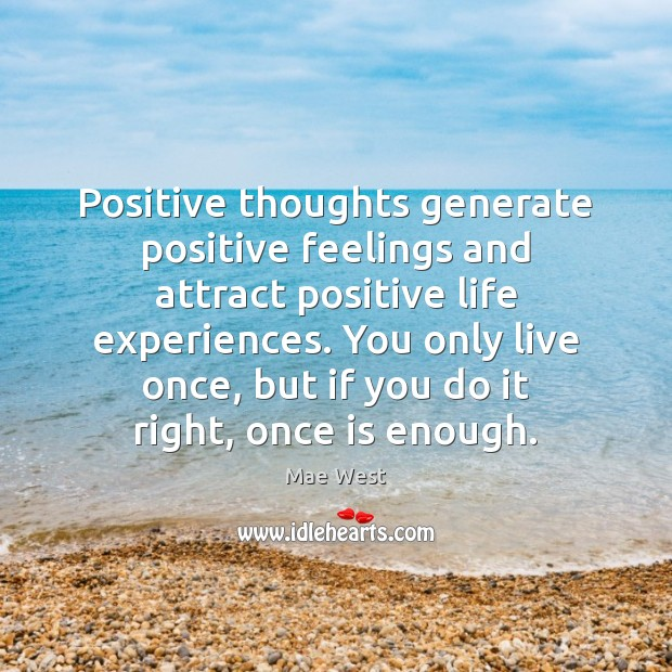 Image, Positive thoughts generate positive feelings and attract positive life experiences. You only