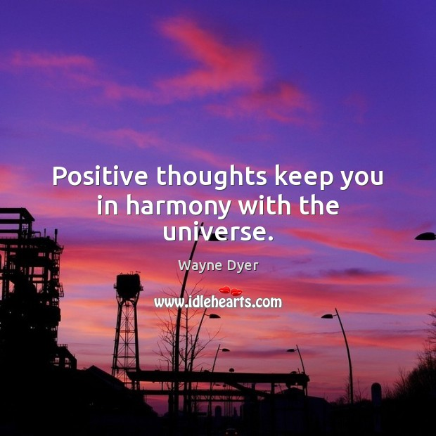 Image, Positive thoughts keep you in harmony with the universe.