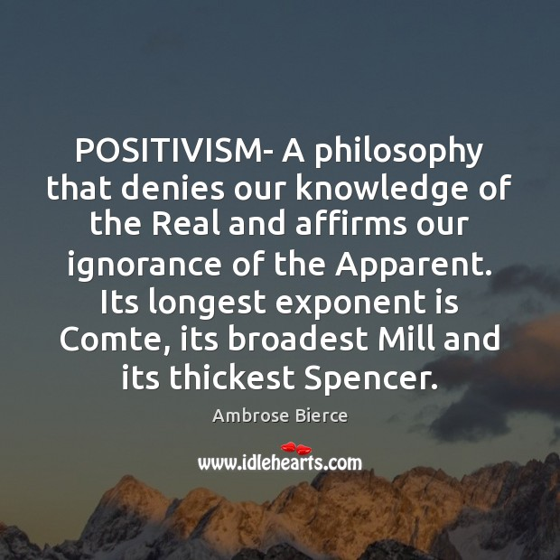 Image, POSITIVISM- A philosophy that denies our knowledge of the Real and affirms