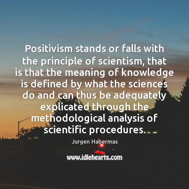 Positivism stands or falls with the principle of scientism, that is that Image