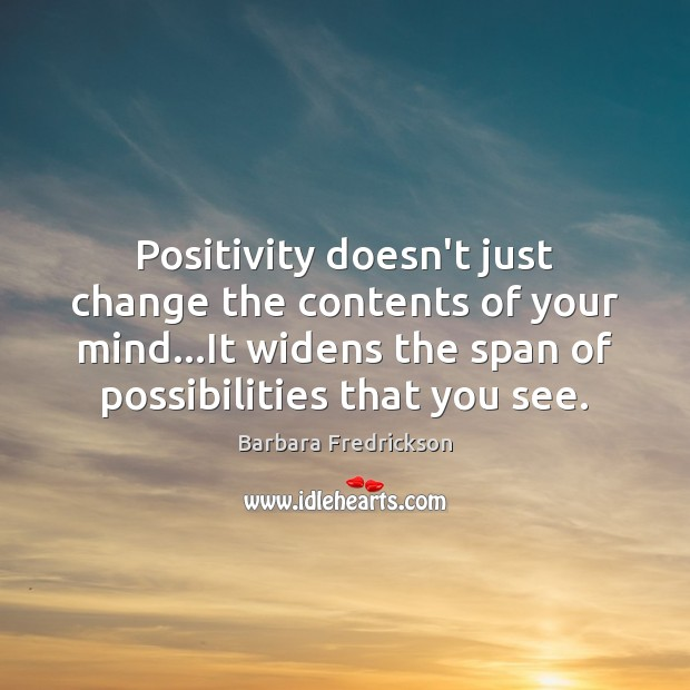 Image, Positivity doesn't just change the contents of your mind…It widens the