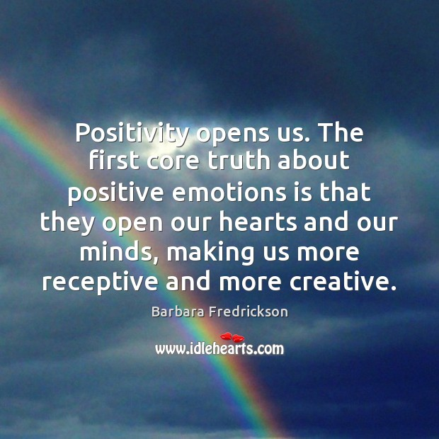 Image, Positivity opens us. The first core truth about positive emotions is that