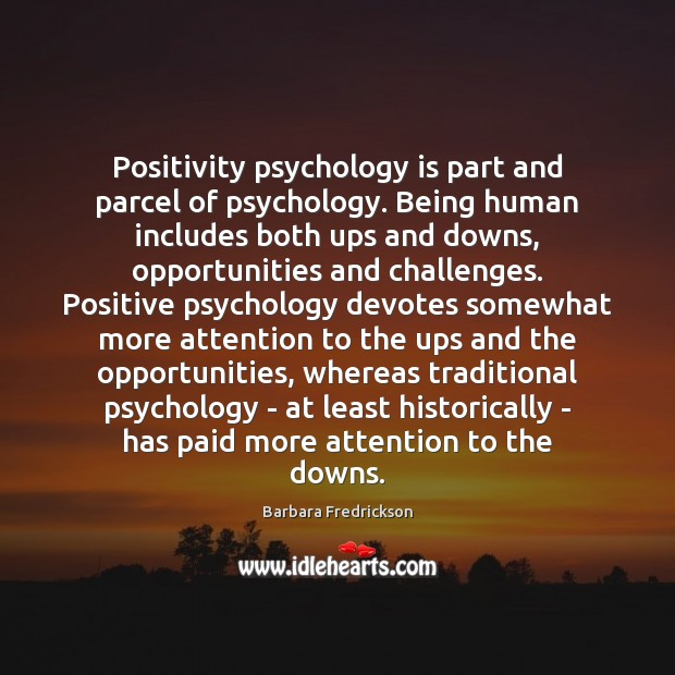 Image, Positivity psychology is part and parcel of psychology. Being human includes both