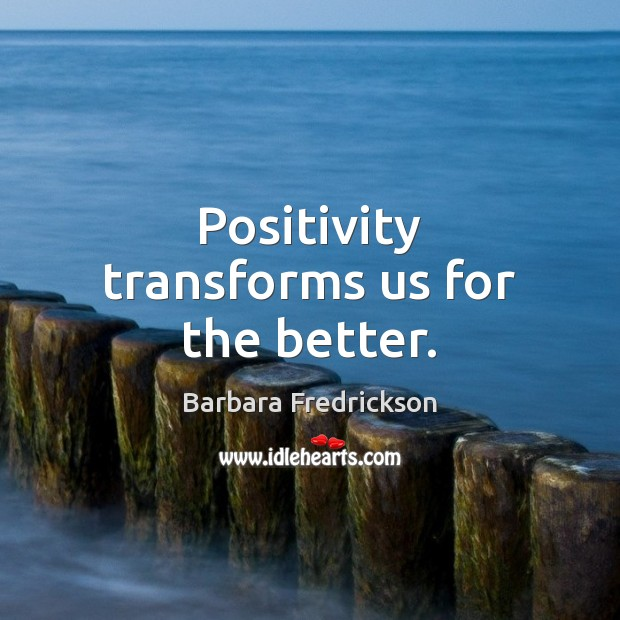 Image, Positivity transforms us for the better.
