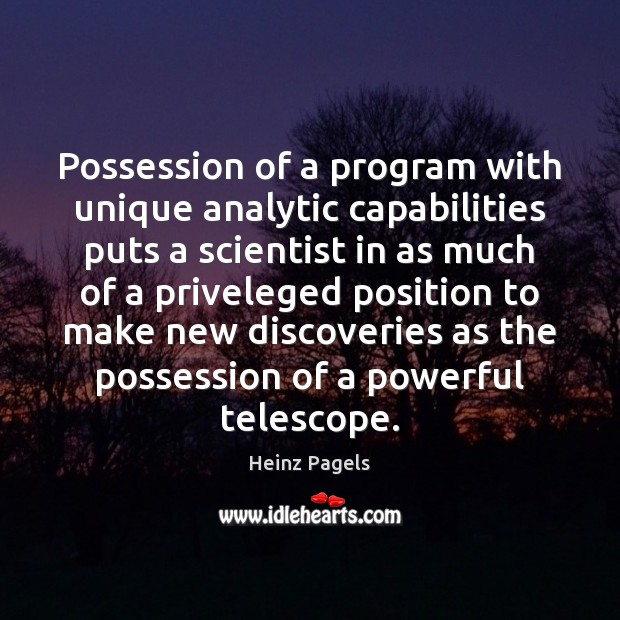 Possession of a program with unique analytic capabilities puts a scientist in Heinz Pagels Picture Quote