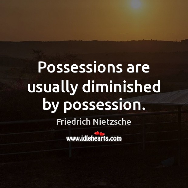 Possessions are usually diminished by possession. Image