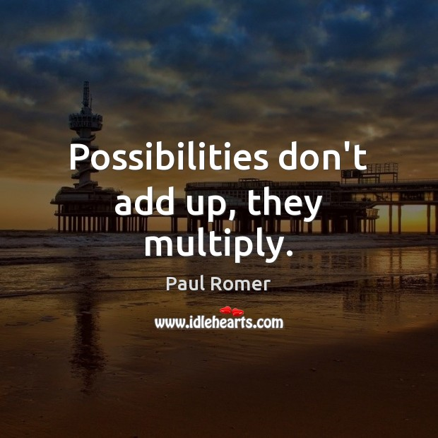 Image, Possibilities don't add up, they multiply.