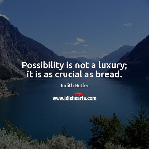 Possibility is not a luxury; it is as crucial as bread. Image