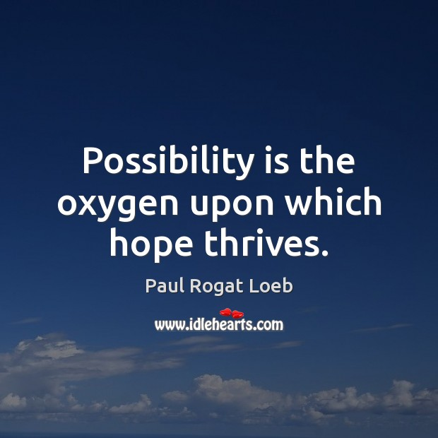 Image, Possibility is the oxygen upon which hope thrives.