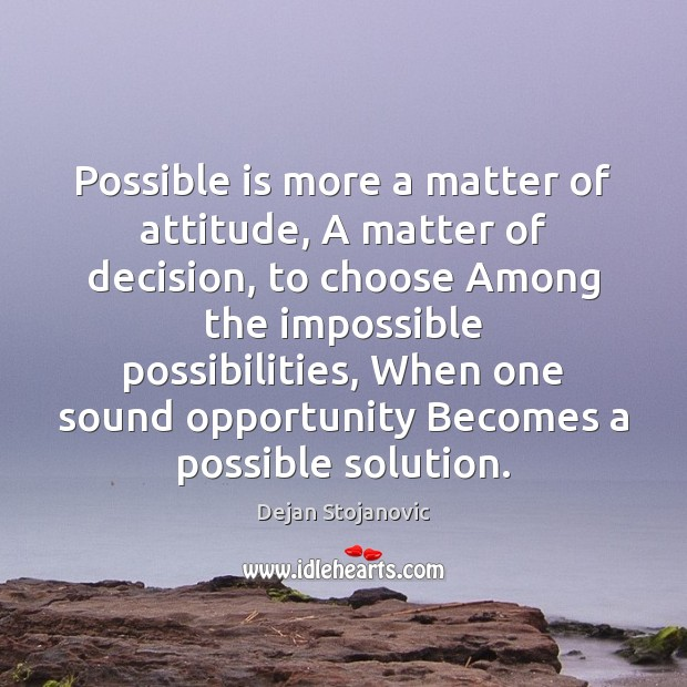 Possible is more a matter of attitude, A matter of decision, to Dejan Stojanovic Picture Quote