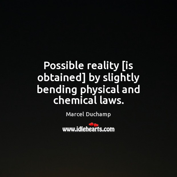 Possible reality [is obtained] by slightly bending physical and chemical laws. Image