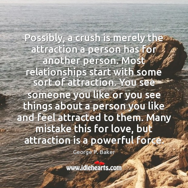 Possibly, a crush is merely the attraction a person has for another Image
