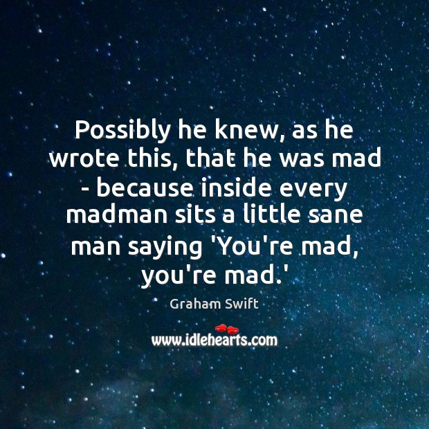 Possibly he knew, as he wrote this, that he was mad – Image