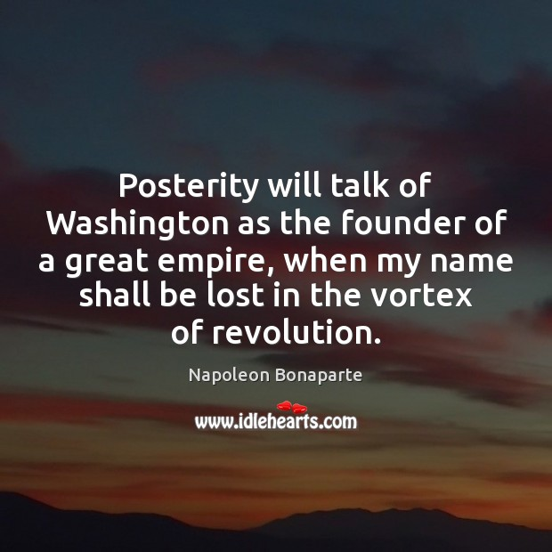 Posterity will talk of Washington as the founder of a great empire, Image