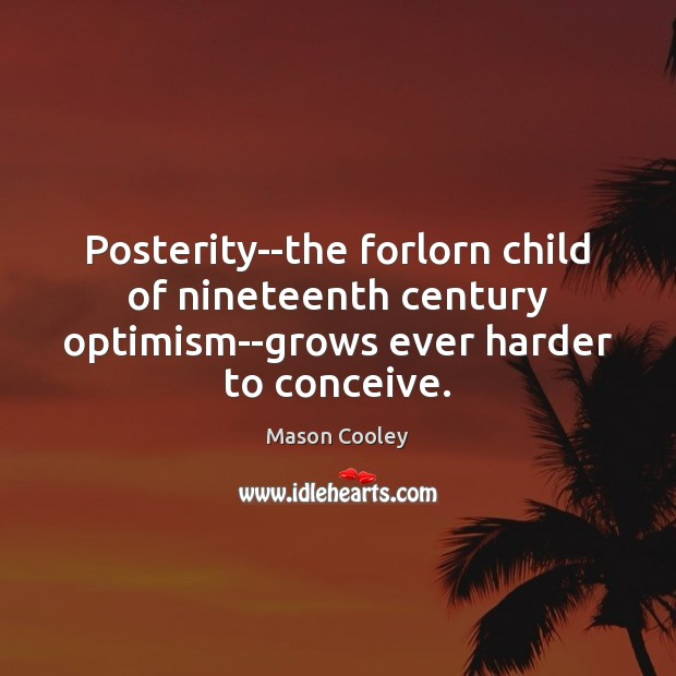 Image, Century, Child, Children, Conceive, Ever, Forlorn, Grows, Harder, Nineteenth, Nineteenth Century, Optimism, Posterity