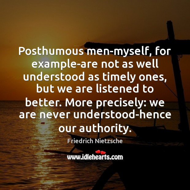 Posthumous men-myself, for example-are not as well understood as timely ones, but Image