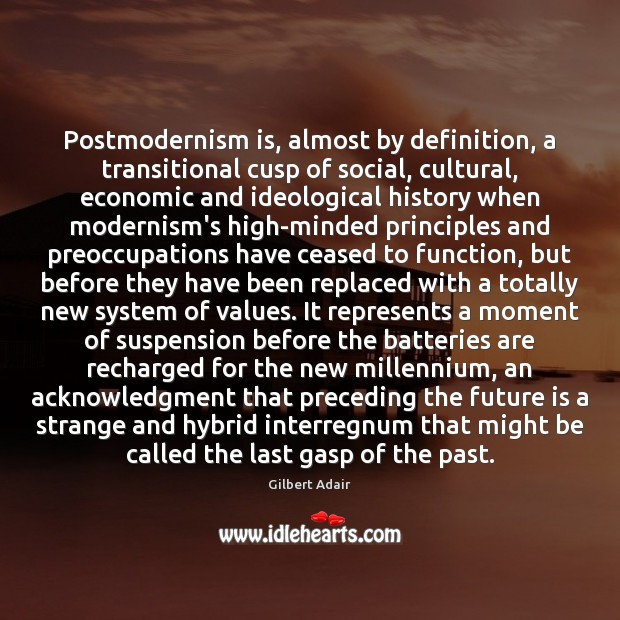 Image, Postmodernism is, almost by definition, a transitional cusp of social, cultural, economic