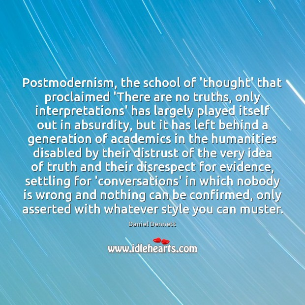 Postmodernism, the school of 'thought' that proclaimed 'There are no truths, only Image