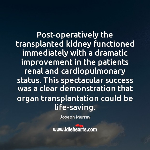 Image, Post-operatively the transplanted kidney functioned immediately with a dramatic improvement in the