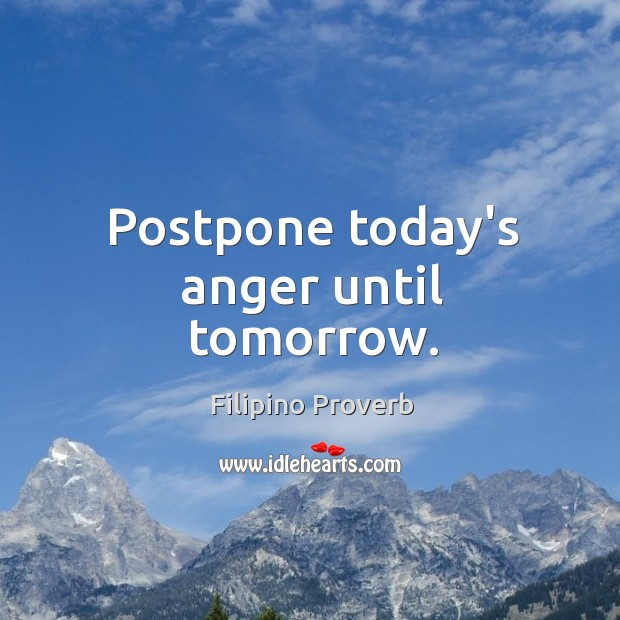 Postpone today's anger until tomorrow. Filipino Proverbs Image