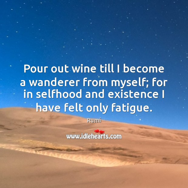 Pour out wine till I become a wanderer from myself; for in Image